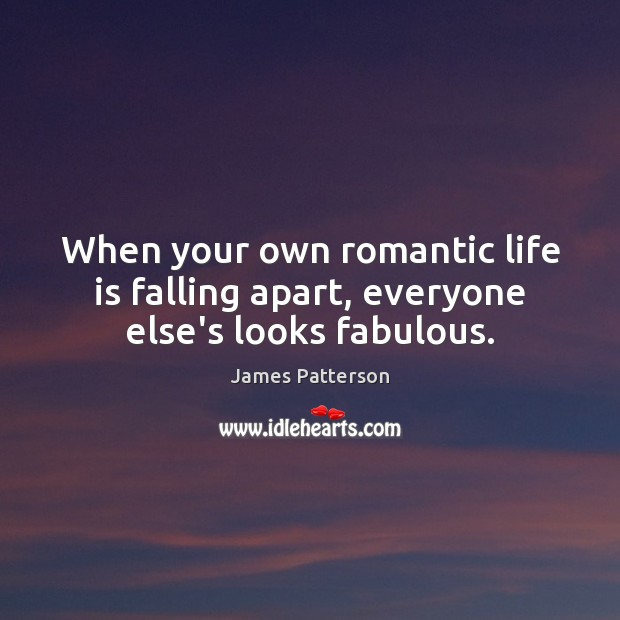 When your own romantic life is falling apart, everyone else's looks fabulous. Image