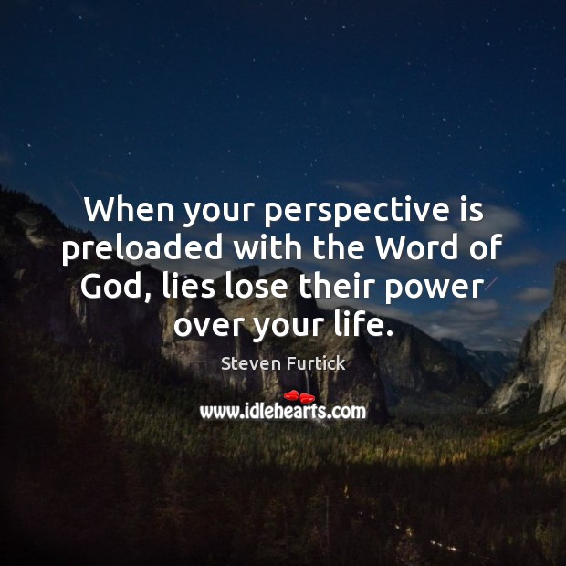 When your perspective is preloaded with the Word of God, lies lose Steven Furtick Picture Quote