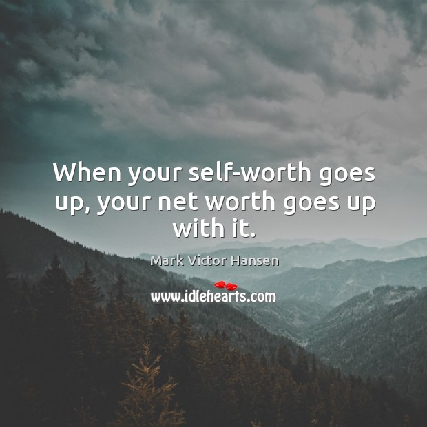Image, When your self-worth goes up, your net worth goes up with it.