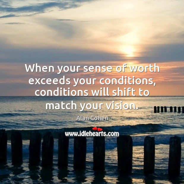 Image, When your sense of worth exceeds your conditions, conditions will shift to