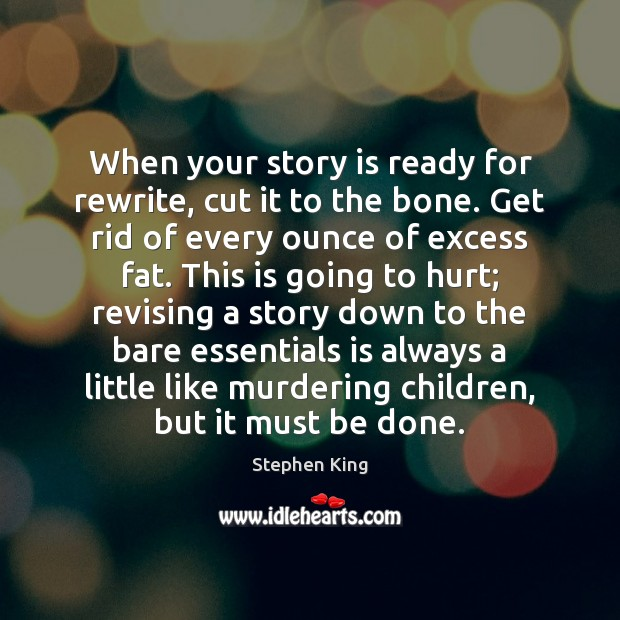 Image, When your story is ready for rewrite, cut it to the bone.