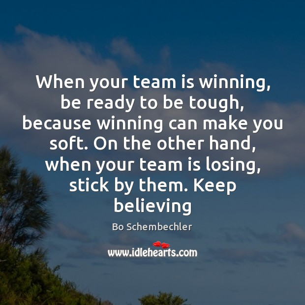 Image, When your team is winning, be ready to be tough, because winning
