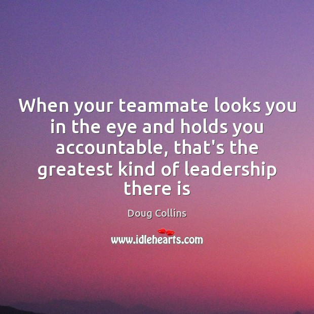 Image, When your teammate looks you in the eye and holds you accountable,
