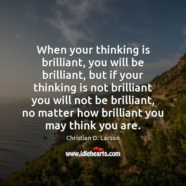 When your thinking is brilliant, you will be brilliant, but if your Image