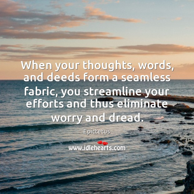 Image, When your thoughts, words, and deeds form a seamless fabric, you streamline