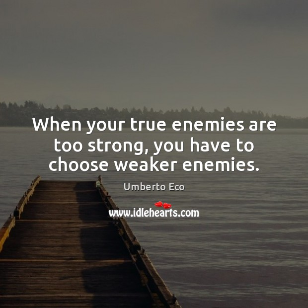 When your true enemies are too strong, you have to choose weaker enemies. Image