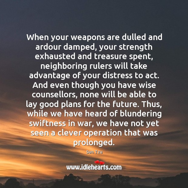 When your weapons are dulled and ardour damped, your strength exhausted and Clever Quotes Image