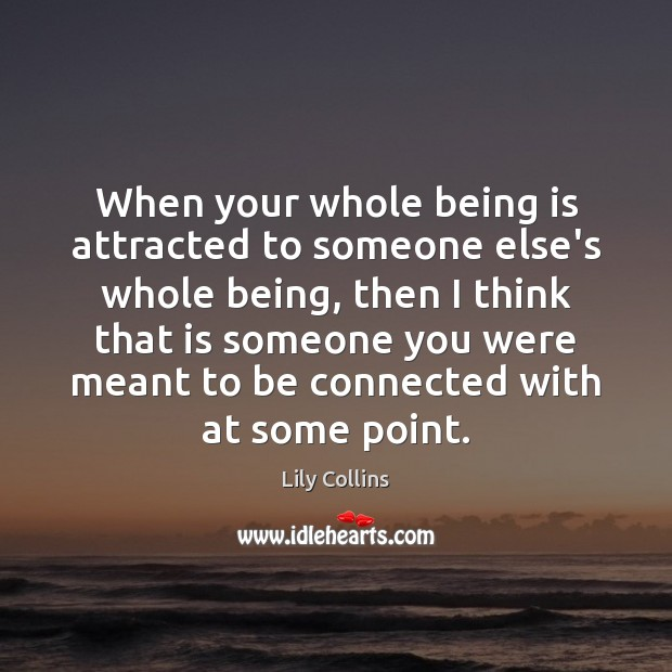 Image, When your whole being is attracted to someone else's whole being, then