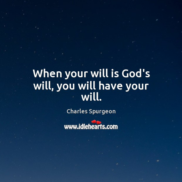 When your will is God's will, you will have your will. Image