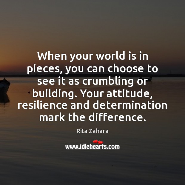 When your world is in pieces, you can choose to see it Rita Zahara Picture Quote