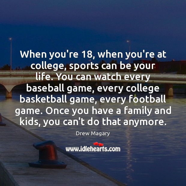 Image, When you're 18, when you're at college, sports can be your life. You
