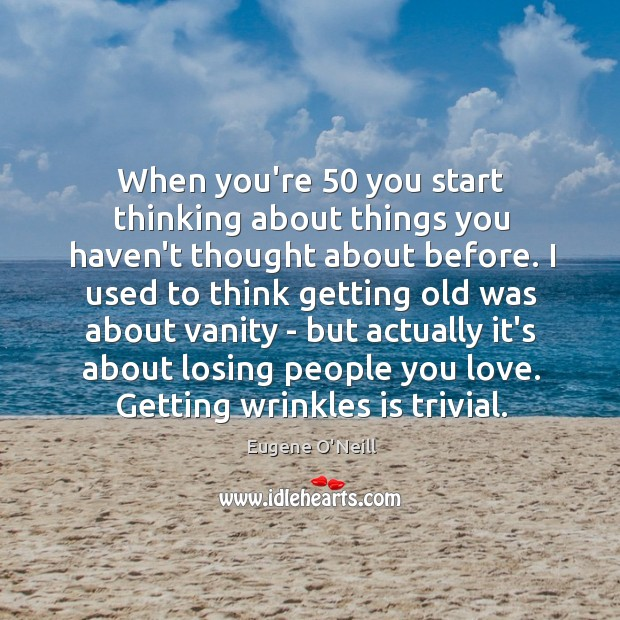 When you're 50 you start thinking about things you haven't thought about before. Image