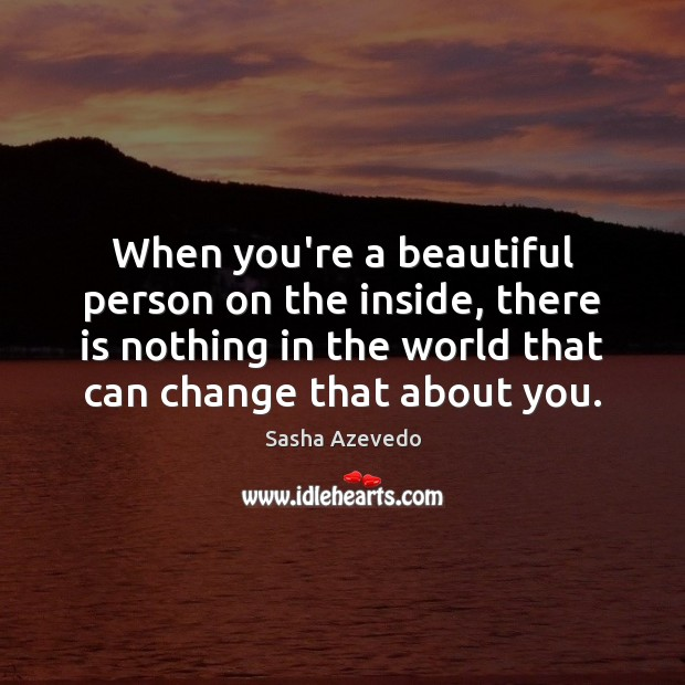 Sasha Azevedo Picture Quote image saying: When you're a beautiful person on the inside, there is nothing in