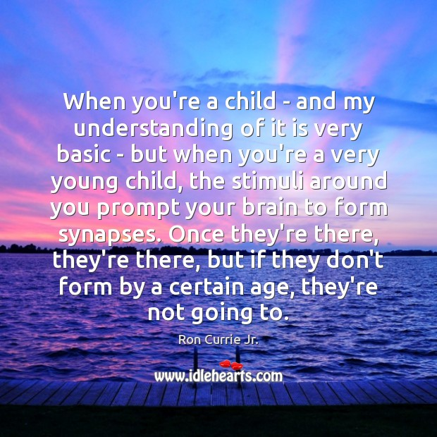 When you're a child – and my understanding of it is very Ron Currie Jr. Picture Quote
