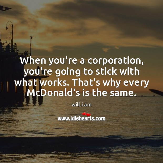 When you're a corporation, you're going to stick with what works. That's Image