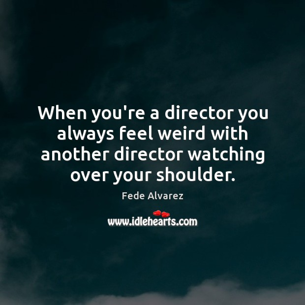 When you're a director you always feel weird with another director watching Image