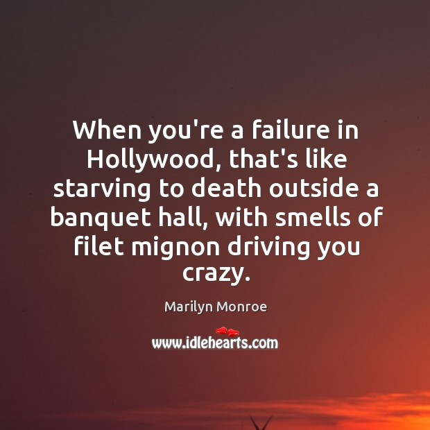 Image about When you're a failure in Hollywood, that's like starving to death outside