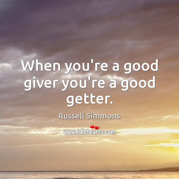 When you're a good giver you're a good getter. Image
