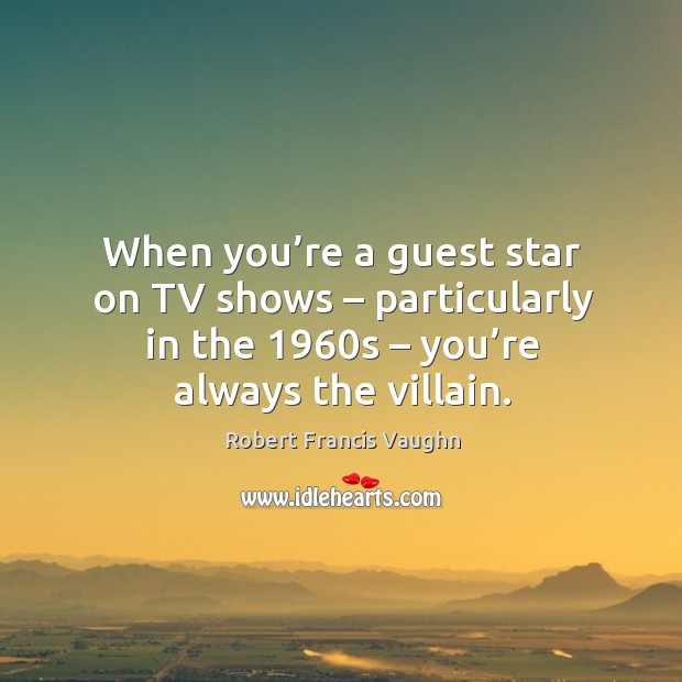 When you're a guest star on tv shows – particularly in the 1960s – you're always the villain. Image