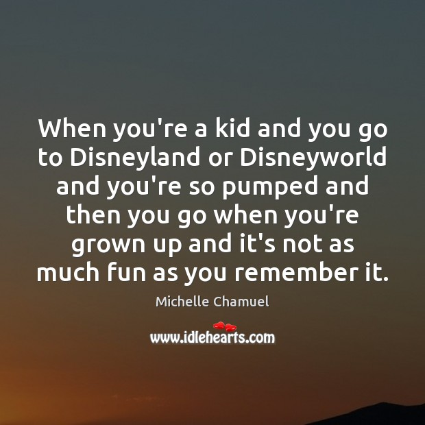 When you're a kid and you go to Disneyland or Disneyworld and Image
