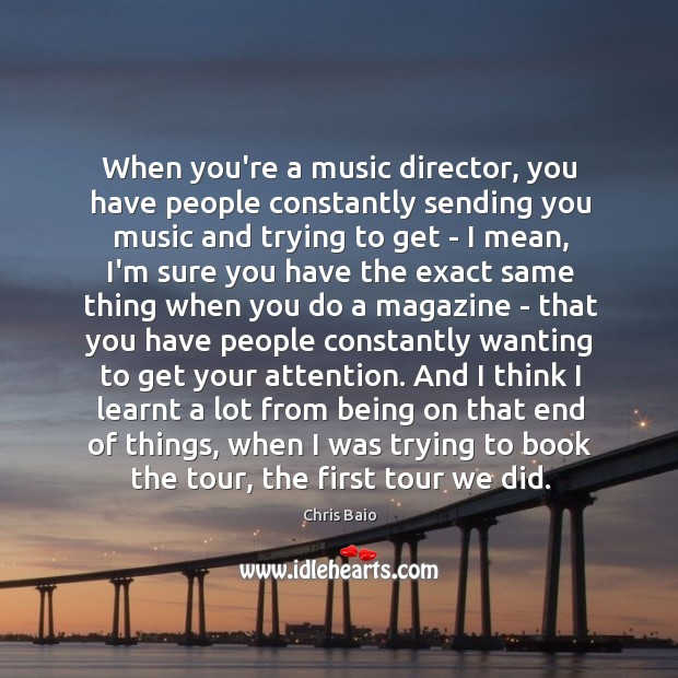When you're a music director, you have people constantly sending you music Chris Baio Picture Quote