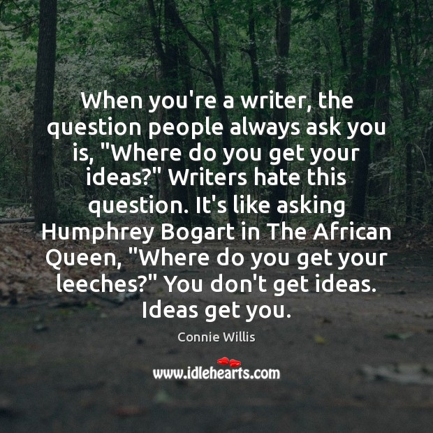 "When you're a writer, the question people always ask you is, ""Where Image"