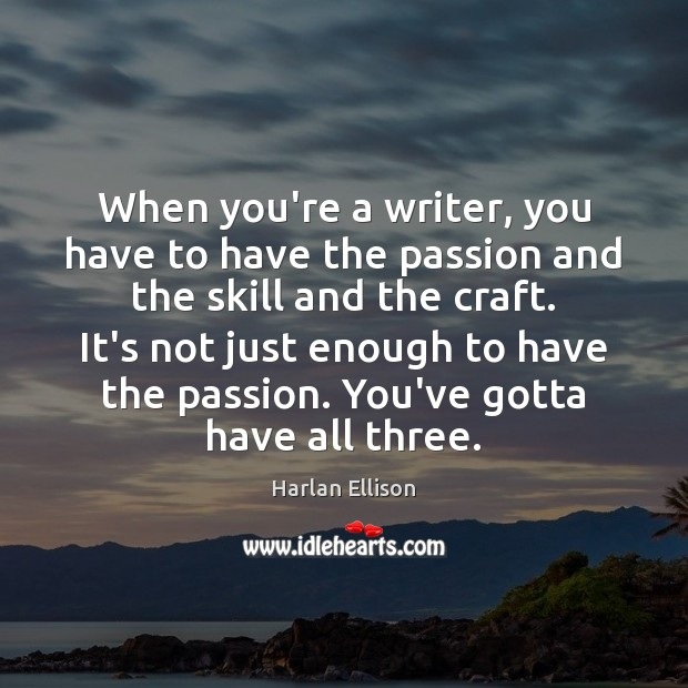 When you're a writer, you have to have the passion and the Image