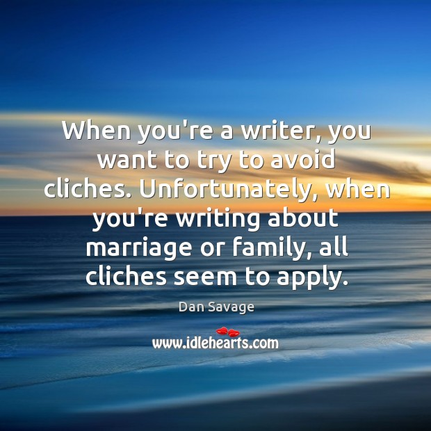 When you're a writer, you want to try to avoid cliches. Unfortunately, Image