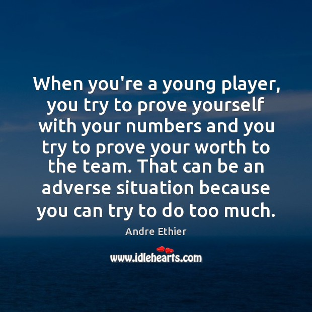 Image, When you're a young player, you try to prove yourself with your