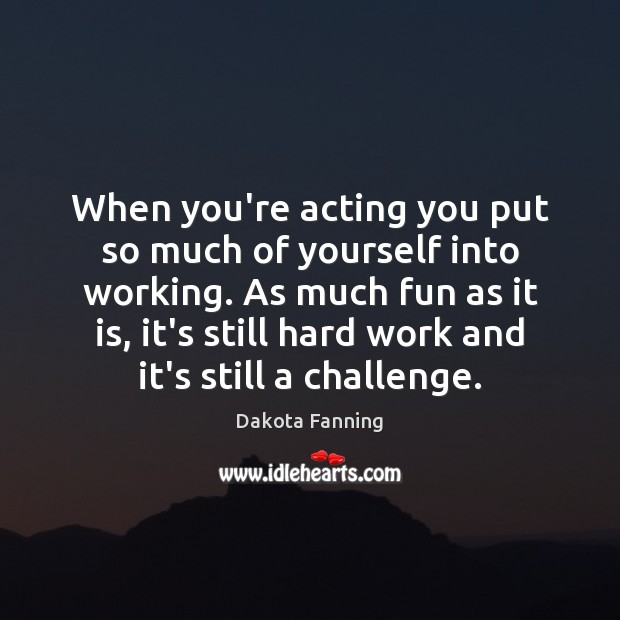 When you're acting you put so much of yourself into working. As Image
