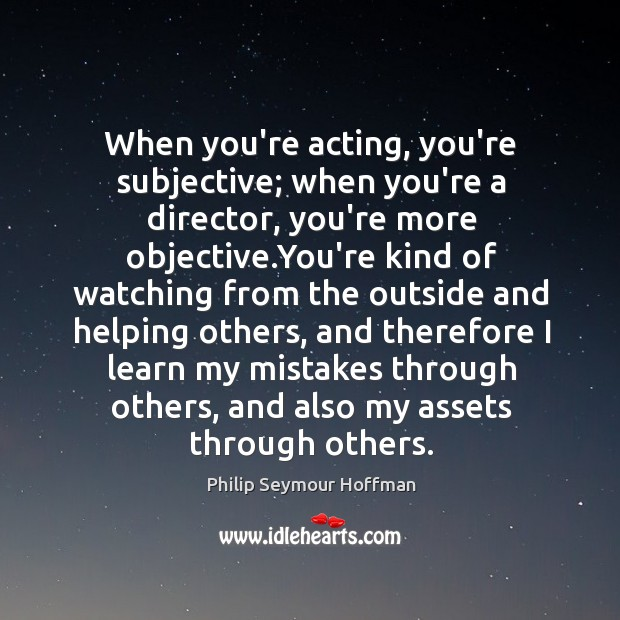 When you're acting, you're subjective; when you're a director, you're more objective. Image