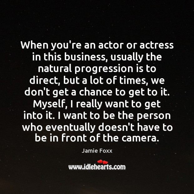 When you're an actor or actress in this business, usually the natural Jamie Foxx Picture Quote