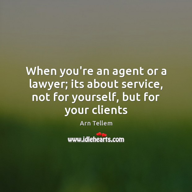 Image, When you're an agent or a lawyer; its about service, not for
