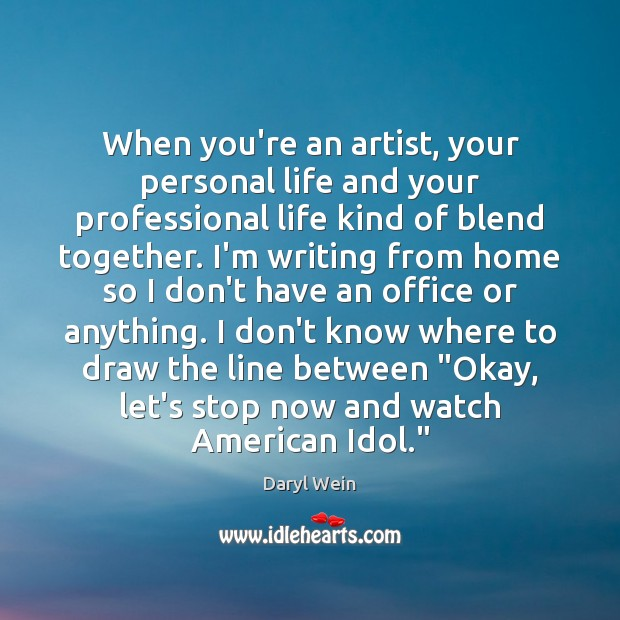 Image, When you're an artist, your personal life and your professional life kind