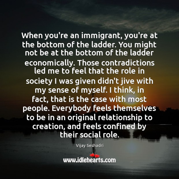 When you're an immigrant, you're at the bottom of the ladder. You Image