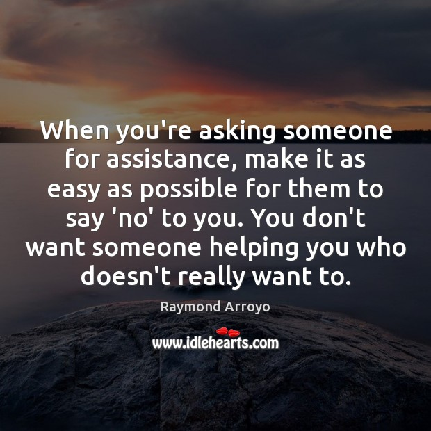 When you're asking someone for assistance, make it as easy as possible Image
