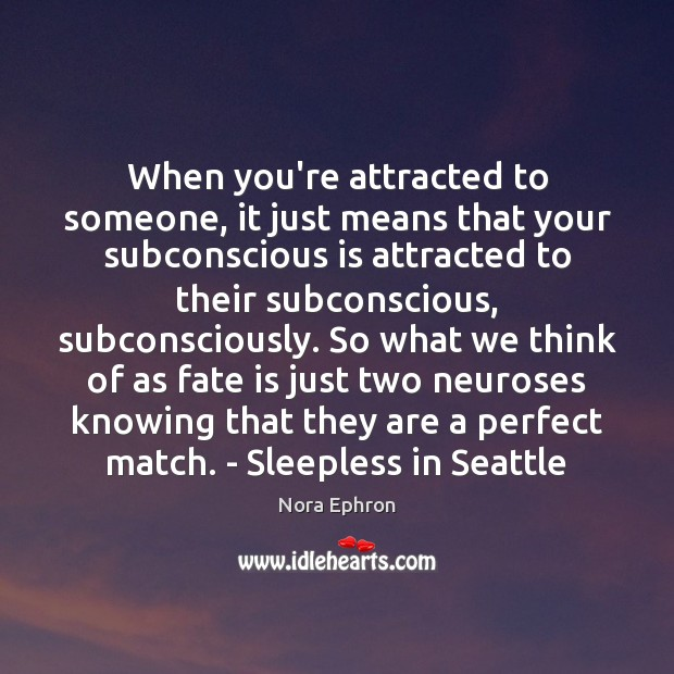 Image, When you're attracted to someone, it just means that your subconscious is