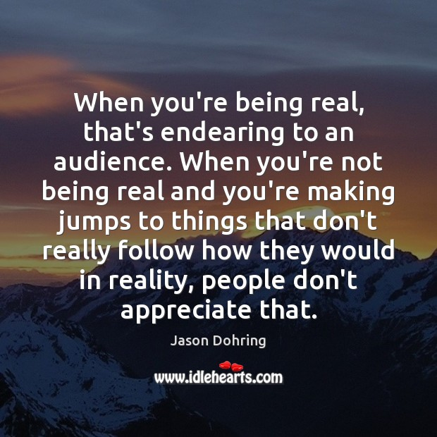 When you're being real, that's endearing to an audience. When you're not Jason Dohring Picture Quote