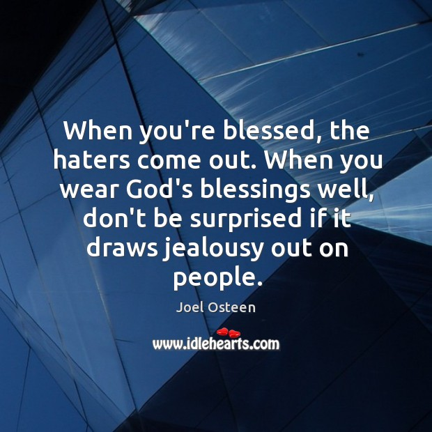 When you're blessed, the haters come out. When you wear God's blessings Image