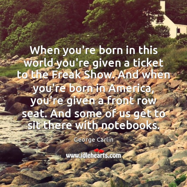 When you're born in this world you're given a ticket to the George Carlin Picture Quote
