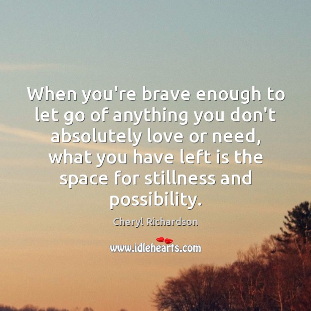 Image, When you're brave enough to let go of anything you don't absolutely