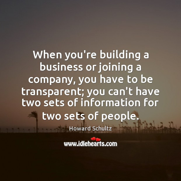 When you're building a business or joining a company, you have to Howard Schultz Picture Quote