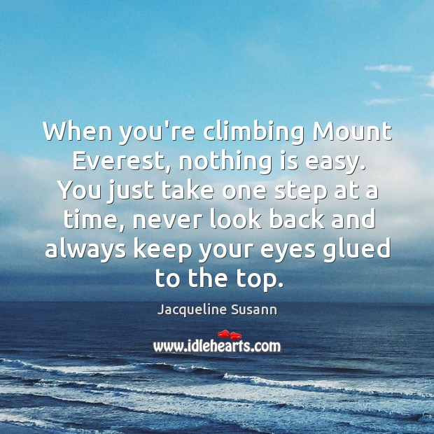When you're climbing Mount Everest, nothing is easy. You just take one Never Look Back Quotes Image