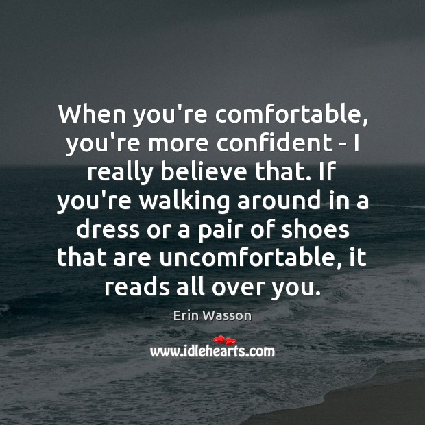 When you're comfortable, you're more confident – I really believe that. If Image