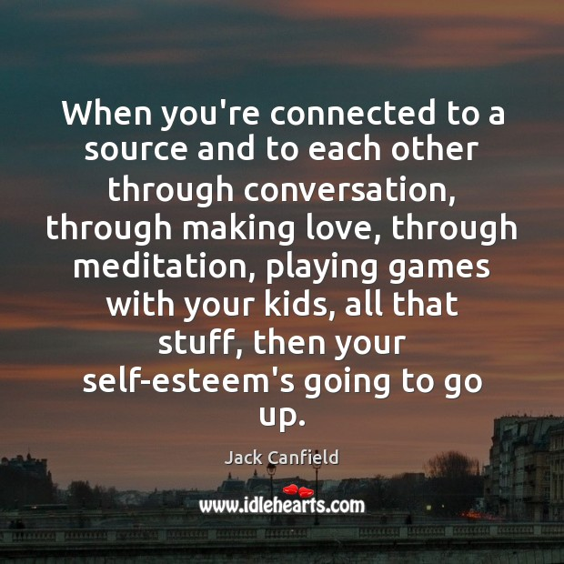 When you're connected to a source and to each other through conversation, Jack Canfield Picture Quote