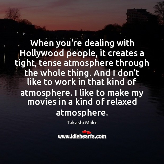 Image, When you're dealing with Hollywood people, it creates a tight, tense atmosphere