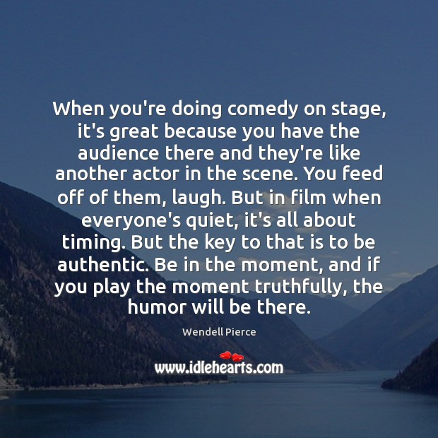 When you're doing comedy on stage, it's great because you have the Wendell Pierce Picture Quote