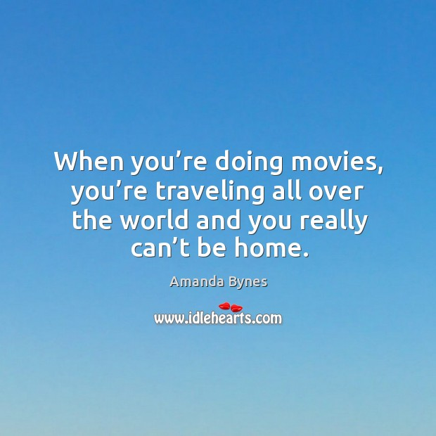 When you're doing movies, you're traveling all over the world and you really can't be home. Image