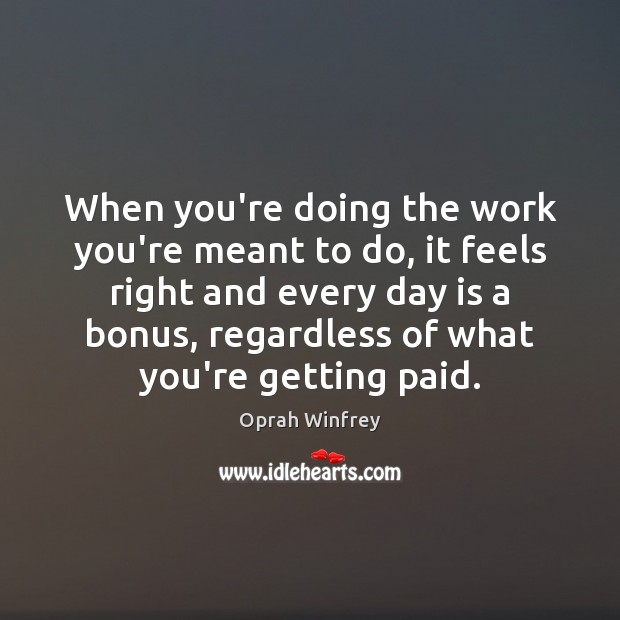 When Youre Doing The Work Youre Meant To Do It Feels Right