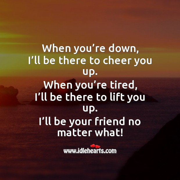 When you're down, I'll be there to cheer you up. Friendship Day Messages Image